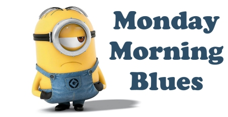Monday Morning Blues